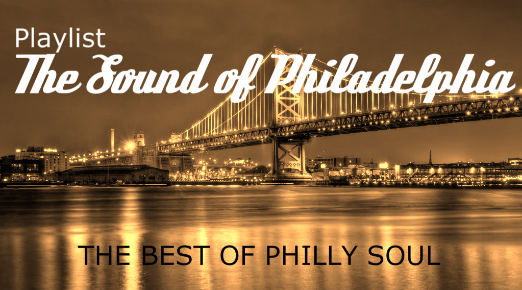 playlist  the sound of philadelphia u2026the best of philly