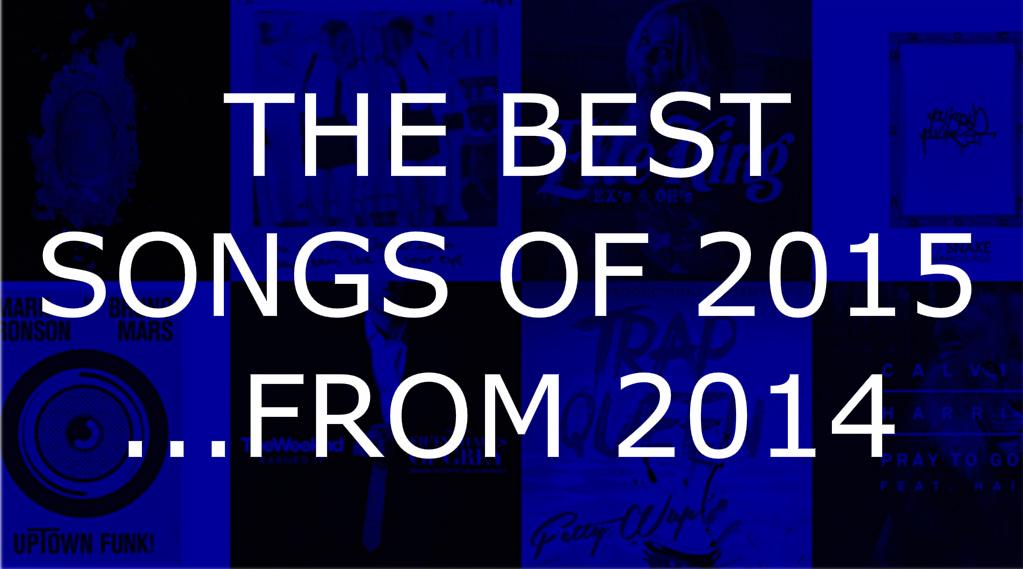 The Best Songs Of 2015…From 2014 – HIDDEN UNDER HEADPHONES